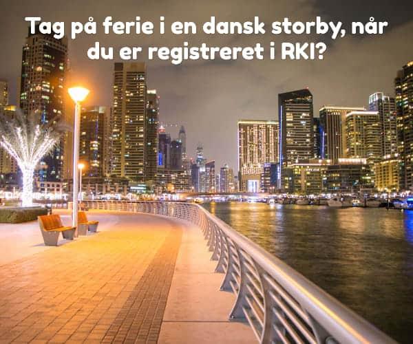 Tag på ferie i en dansk storby, når du er registreret i RKI?