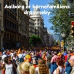 Aalborg er børnefamiliens drømmeby
