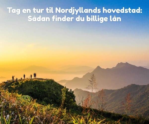 Tag en tur til Nordjyllands hovedstad: Sådan finder du billige lån
