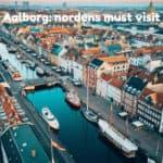 Aalborg: nordens must visit